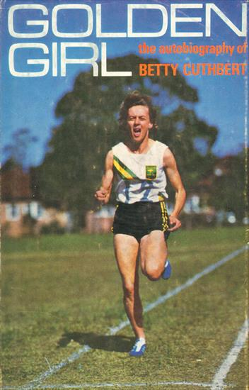 GOLDEN GIRL. THE AUTOBIOGRAPHY OF BETTY CUTHBERT