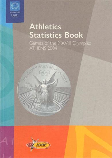 IAAAF ATHLETICS STATISTICS BOOK. GAMES OF THE XXVIII OLYMPIAD ATHENS 2004