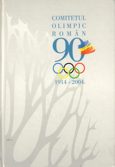COMITETLUL OLIMPIC ROMAN 90. (1914-2004) (Top Book 90 Years Romania Olympic Committee)
