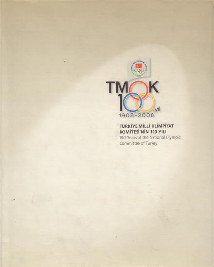 100 YEARS OF THE NATIONAL OLYMPIC COMMITTEE OF TURKEY 1908 - 2008 (Top Book) (Turkish / English)