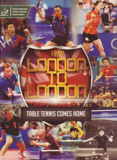 FROM LONDON TO LONDON (Official ITTF History World Championship Table Tennis 1926 - 2012)