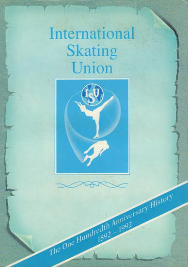 INTERNATIONAL SKATING UNION (ISU). THE ONE HUNDREDTH ANNIVERSARY HISTORY 1892 - 1992