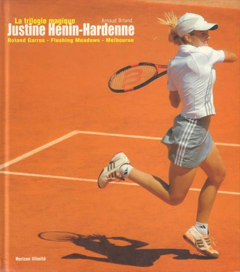LA TRILOGIE MAGIQUE JUSTINE HENIN-HARDENNE. ROLLAND GARROS - FLUSHING MEADOWS - MELBOURNE (Photo Book)