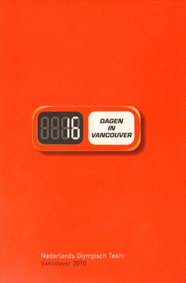 16 DAGEN IN VANCOUVER. MEDIA GUIDE HOLLAND OLYMPIC WINTER GAMES VANCOUVER 2010