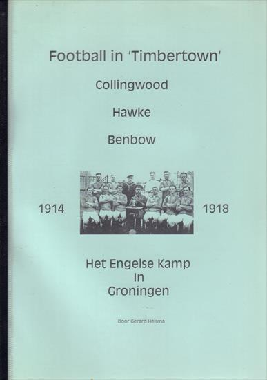 FOOTBALL IN TIMBERTOWN 1914-1918 (The English Camp in Groningen / Netherlands)
