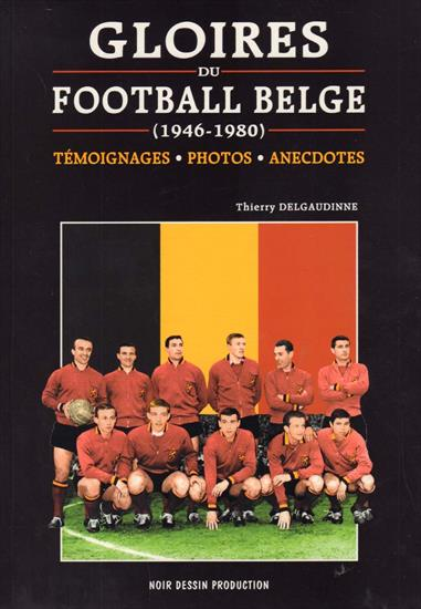 GLOIRES DU FOOTBALL BELGE 1946-1980 (One of The Best Ever Belgian Football Photo Books - Wereldklasse Boek !! - + 100 teamphotos)