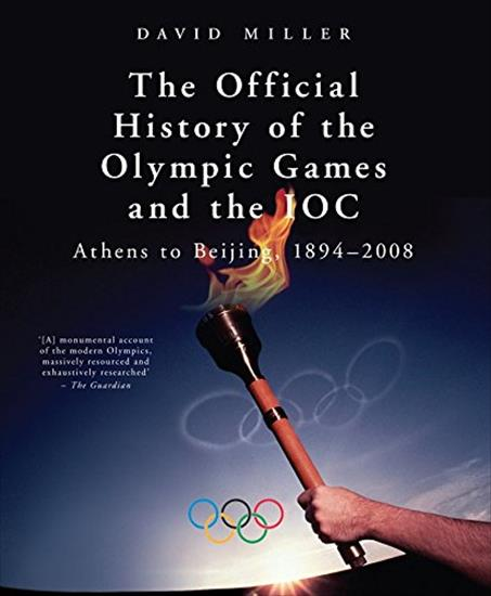 THE OFFICIAL HISTORY OF THE OLYMPIC GAMES AND THE IOC. 1894-2008 (XL Deluxe)