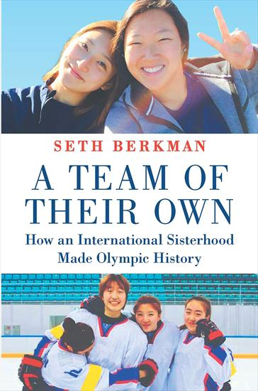 A TEAM OF THEIR OWN: HOW AN INTERNATIONAL SISTERHOOD MADE OLYMPIC HISTORY. THE JOINT KOREAN HOCKEY WOMEN'S TEAM OLYMPIC GAMES 2018