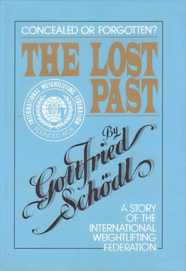 THE LOST PAST. A STORY OF THE INTERNATIONAL WEIGHTLIFTING FEDERATION (IWF) 1905 - 1992 (Top Book !!)