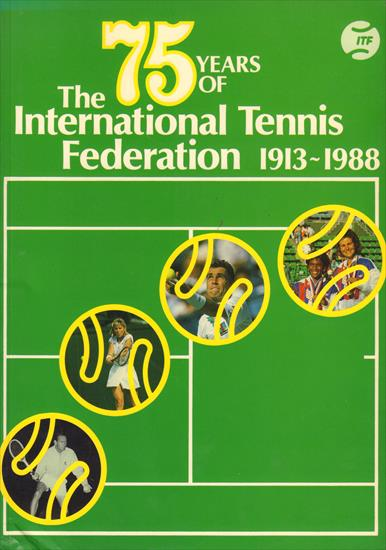 75 YEARS OF THE INTERNATIONAL TENNIS FEDERATION 1913 - 1988