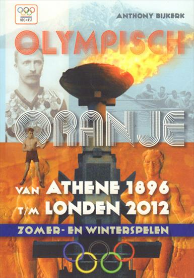 OLYMPISCH ORANJE VAN ATHENE 1896 t/M LONDEN 2012 (Top A-Z Dutch Olympians) (612 pages !!)(2598 Athletes)