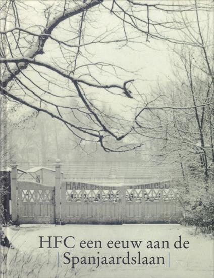 HFC EEN EEUW AAN DE SPANJAARDSLAAN 1899 - 1999 (100 YEARS STADIUM OLDEST CLUB HOLLAND)