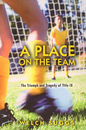 A PLACE ON THE TEAM - THE TRIUMPH & TRAGEDY OF TITLE IX