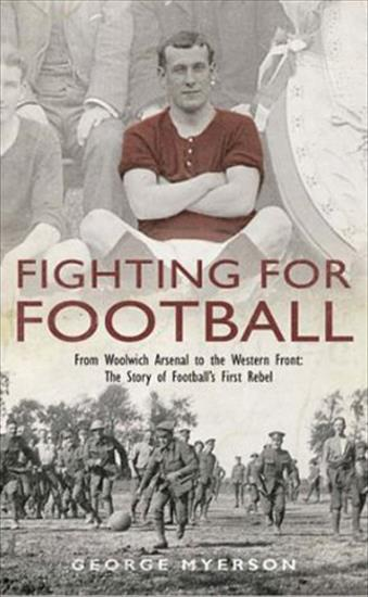 Fighting for Football: From Woolwich Arsenal to the Western Front - The Story of Football