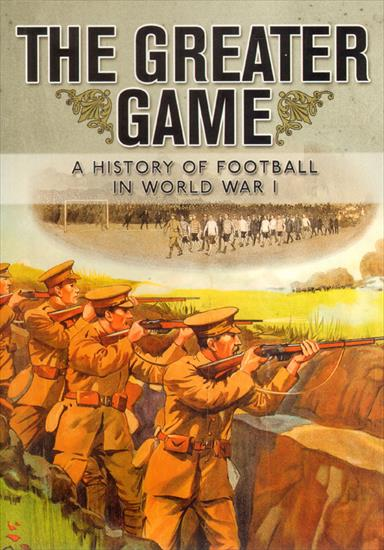 THE GREATER GAME. A HISTORY OF FOOTBALL IN WORLD WAR I