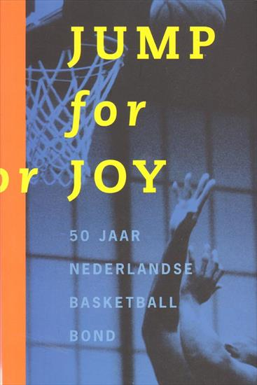 JUMP FOR JOY. 50 JAAR NEDERLANDSE BASKETBALL BOND