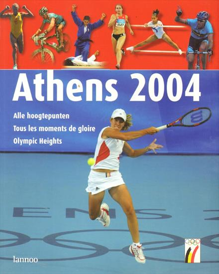 ATHENS 2004. ALLE HOOGTEPUNTEN. TOUS LES MOMENTS DE GLOIRE. OLYMPIC HEIGHTS (Official Book Belgian O.C.)