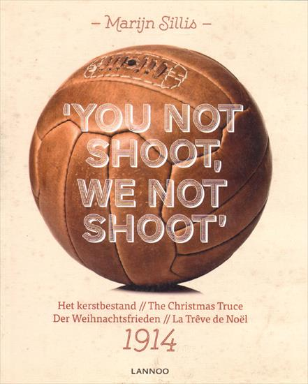 YOU NOT SHOOT, WE NOT SHOOT. THE CHRISTMAS TRUCE THE MATCH OF THE TRENCHES) (English, Français, Nederlands, Deutsch)