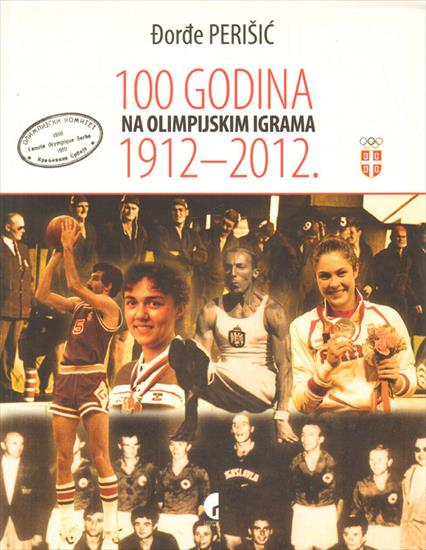 100 GODINA NA OLIMPIJSKIM IGRAMA 1912-2012. (100 YEARS SERBIA / YUGOSLVIA AT THE OLYMPICS)