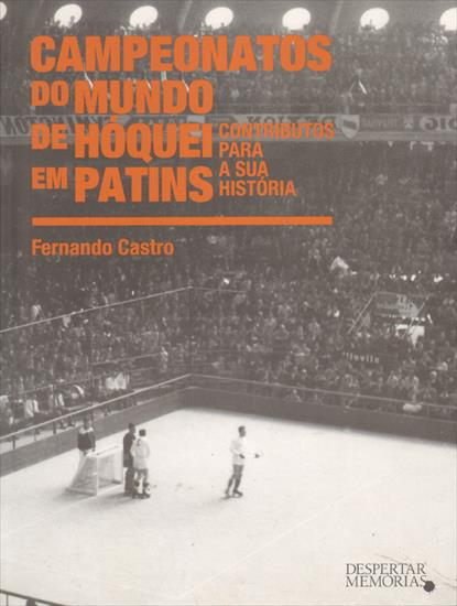 CAMPEONATOS DO MUNDO DE HOQUEI EM PATINS 1936 - 2009 (History World Championship Roller-hockey)