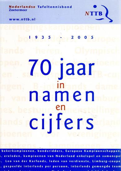 NEDERLANDSE TAFELTENNIS BOND 1935 - 2005.  70 JAAR IN NAMEN EN CIJFERS 5statistical history Dutch Table Tennis Federation)